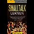 Smalltalk lernen: Smalltalk lernen für Anfänger. Leichter Freunde und Kontakte finden, selbstbewusste Gespräche führen und Erfolg im Alltag haben - auch im Internet!