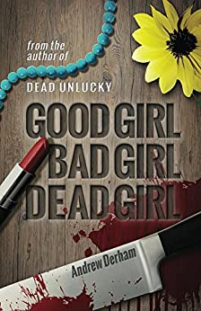 good girl, bad girl, dead girl by [Derham, Andrew]