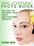 Best Skin Lightening Products - Skin Lightening Facts Book: Discover The Shocking Truth Review