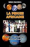 La pensée Africaine : Essai sur l'Universisme philosophique