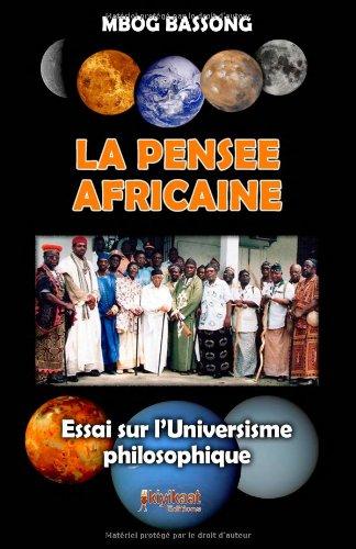 La pense Africaine : Essai sur l'Universisme philosophique