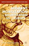 Migrant Mobilization and Securitization in the US and Europe: How Does It Feel to Be a Threat? (Europe in Transition: The NYU European Studies Series)