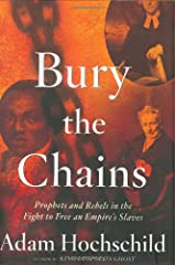 Bury the Chains: Prophets, Slaves, and Rebels in the First Human Rights Crusade Hardcover
