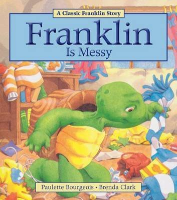 [Franklin Is Messy] (By: Paulette Bourgeois) [published: May, 2014]