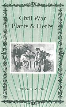 Civil War Plants and Herbs (English Edition) par [Mitchell, Patricia B.]