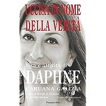 Uccisa in Nome Della Verità: Vita E Attività Di Daphne Caruana Galizia