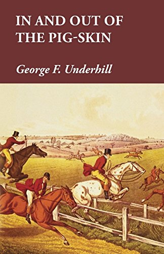 In and Out of the Pig-Skin (English Edition) por George F. Underhill