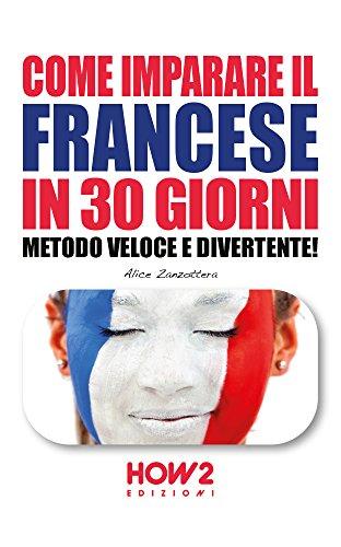 COME IMPARARE IL FRANCESE IN 30 GIORNI: Metodo Veloce e Divertente! (HOW2 Edizioni Vol. 102)