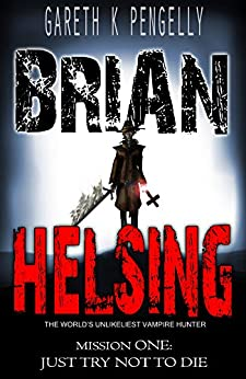 Brian Helsing: The World's Unlikeliest Vampire Hunter: Mission #1: Just Try Not To Die (English Edition)