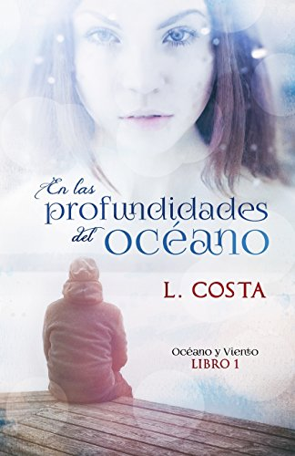 En las profundidades del oceano: Volume 1 (Bilogia Oceano y Viento) por L. Costa