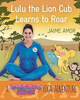 A Cosmic Kids Yoga Adventure: Lulu the Lion Cub Learns to ...