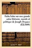 Telecharger Livres Petite lettre sur une grande satire litteraire morale et politique de Joseph Despaze (PDF,EPUB,MOBI) gratuits en Francaise