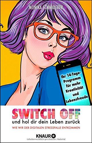 Switch off und hol dir dein Leben zurück: Wie wir der digitalen Stressfalle entkommen