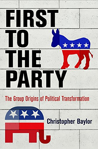 First to the Party: The Group Origins of Political Transformation (American Governance: Politics, Policy, and Public) por Christopher Baylor