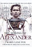 """The Making of """"Alexander"""": The Official Guide to the Epic Alexander Film"""