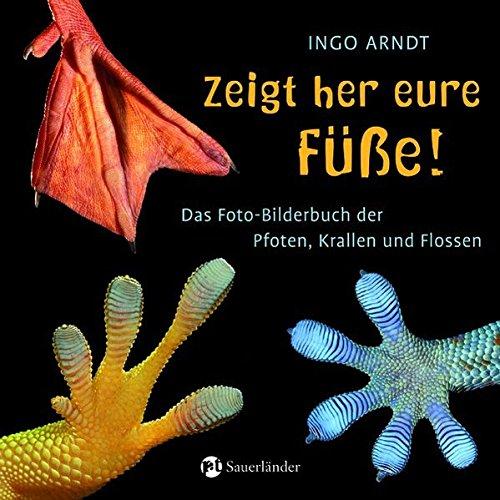 Zeigt her eure Füße!: Das Foto-Bilderbuch der Pfoten, Krallen und Flossen -
