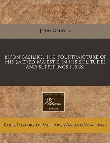 Eikon basilike, The pourtraicture of His Sacred Majestie in his solitudes and sufferings (1648)