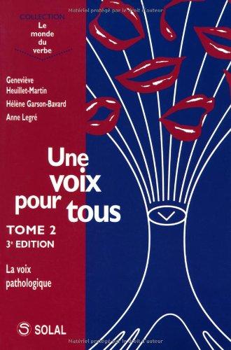 Une voix pour tous : Tome 2, La voix pathologique par Anne Legré, Geneviève Heuillet-Martin, Hélène Garson-Bavard