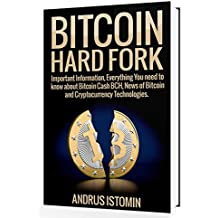 Bitcoin Hard Fork: Important Information, Everything You need to know about Bitcoin Cash BCH, News of Bitcoin and Cryptocurrency Technologies. (English Edition)