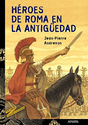 Héroes de Roma en la Antigüedad (Literatura Juvenil (A Partir De 12 Años) - Cuentos Y Leyendas) por Jean-Pierre Andrevon