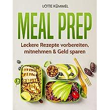 Meal Prep: Leckere  Rezepte  vorbereiten,  mitnehmen & Geld  sparen