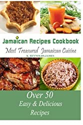 Jamaican Recipes Cookbook: Over 50 Most Treasured Jamaican Cuisine Cooking Recipes (Caribbean Recipes) by K. Reynolds-James (2013-09-02)