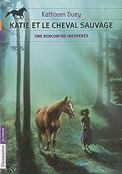 Katie et le cheval sauvage, Tome 1 : Une rencontre inespérée