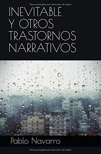 Inevitable y otros trastornos narrativos por Pablo Navarro Valero