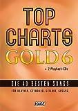 Top Charts Gold 6 (mit 2 CDs): Das Spiel- und Singbuch für Klavier, Keyboard, Gitarre oder Gesang (Top Charts Gold/Die 40 besten Songs für Klavier, Keyboard, Gitarre und Gesang) -