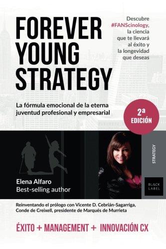Forever Young Strategy: La fórmula emocional de la eterna juventud profesional y empresarial