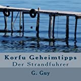 Korfu Geheimtipps: Der Strandfuhrer - G. Guy