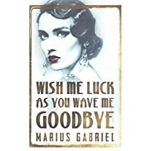 [(Wish Me Luck as You Wave Me Goodbye)] [By (author) Marius Gabriel] published on (August, 2015)