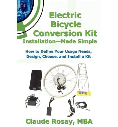 [(Electric Bicycle Conversion Kit Installation - Made Simple (How to Design, Choose, Install and Use an E-Bike Kit))] [Author: Claude Rosay] published on (March, 2011)