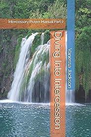 Diving Into Intercession: Intercessory Prayer Manual Part 2