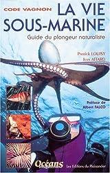 Code Vagnon, la vie sous-marine : Guide du plongeur naturaliste