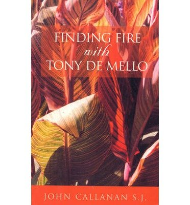 finding-fire-with-tony-de-mello-author-john-callanan-published-on-december-2001