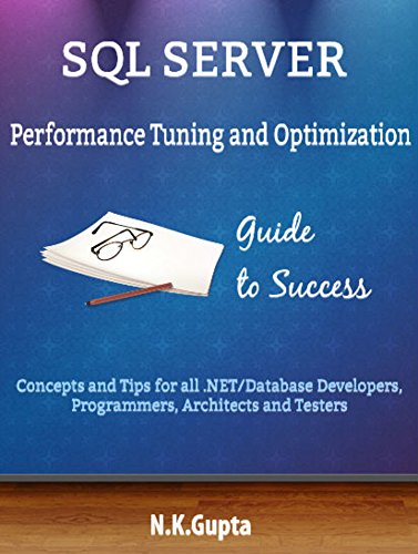 SQL Server Tuning: SQL Server Performance Tuning and Optimization-Concepts and Tips for all.NET/Database Developers, Programmers,Architects and Testers (English Edition) por N.K Gupta