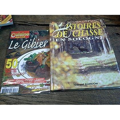 Histoires de chasse en sologne / Gérard Bardon + une revue cuisine santé avec 50 recettes de gibier -