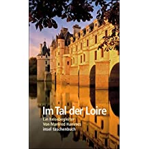 Im Tal der Loire: Ein Reisebegleiter (insel taschenbuch)
