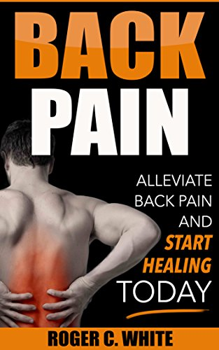 back-pain-alleviate-back-pain-and-start-healing-today-simple-exercises-remedies-and-therapy-for-imme