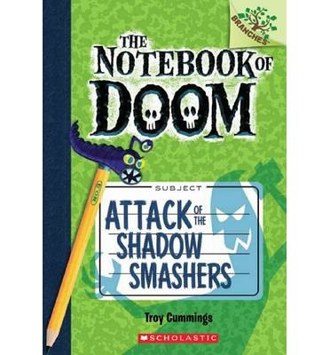 [(The Notebook of Doom: Number 3: Attack of the Shadow Smashers )] [Author: Troy Cummings] [Jan-2014]