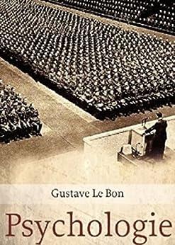 Psychologie des foules (Edition Intégrale - Version Entièrement Illustrée) par [Gustave Le Bon]