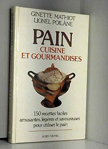 Pain : cuisine et gourmandises. 150 recettes faciles, amusantes, légères et savoureuses pour utiliser le pain