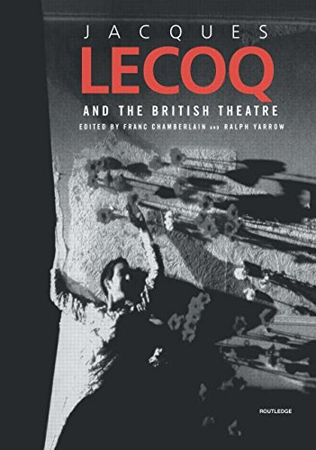 Jacques Lecoq and the British Theatre (Contemporary Theatre Studies)