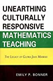 [Unearthing Culturally Responsive Mathematics Teaching: The Legacy of Gloria Jean Merriex] (By: Emily P. Bonner) [published: January, 2011]