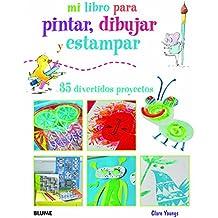 Mi Libro Para Pintar, Dibujar Y Estampar. 35 Divertidos Proyectos
