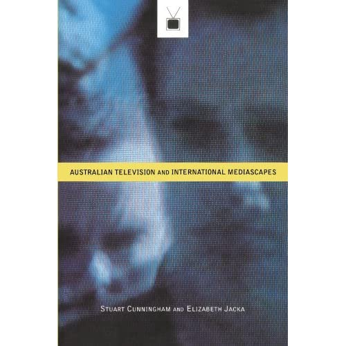 Australian Television and International Mediascapes by Stuart Cunningham (1996-06-13)