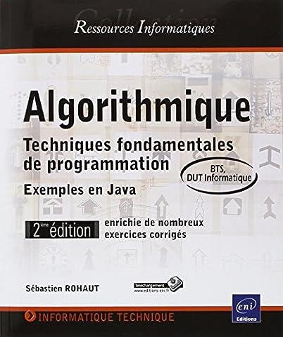Algorithmique - Techniques fondamentales de programmation - 2ième édition, enrichie de nombreux exercices corrigés - exemples en Java (BTS, DUT informatique)