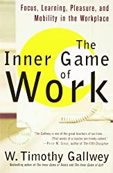 The Inner Game of Work: Focus, Learning, Pleasure, and Mobility in the Workplace by W. Timothy Gallwey (2001-09-11)