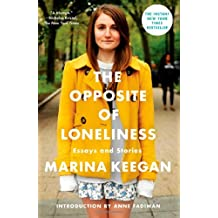 The Opposite of Loneliness: Essays and Stories.